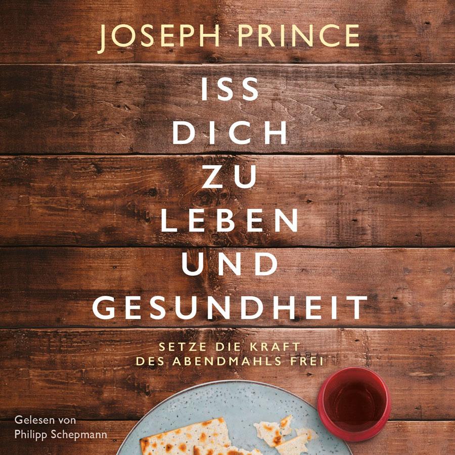 Joseph Prince: Iss dich zu Leben und Gesundheit (Hörbuch)