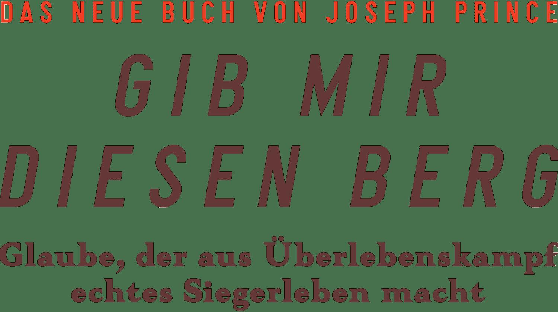 Das neue Buch von Joseph Prince: Gib mir diesen Berg – Glaube, der aus Überlebenskampf echtes Siegerleben macht